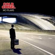 Cold Chisel No Plans