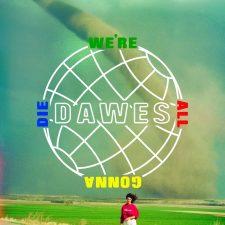 Dawes We're All Gonna Die