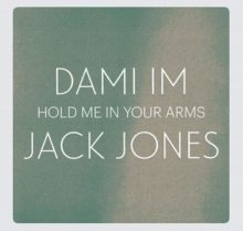 Jack Jones and Dami Im Hold Me In Your Arms