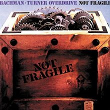 Bachman Turner Overdrive Not Fragile