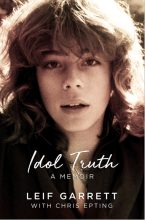 Idol Truth: A Memoir Leif Garrett