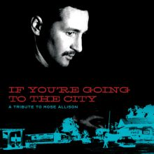 If You're Going To The City A Tribute To Mose Allison
