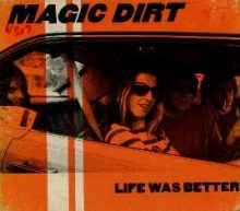 Magic Dirt Life Was Better