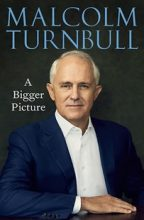 Malcolm Turnbull A Bigger Picture