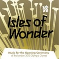 Isles of Wonder Music for the Opening Ceremony of the London 2012 Olympic Games