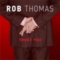 Rob Thomas Trust You, music news, noise11.com