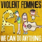 Violent Femmes We Can Do Anything