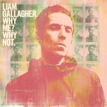 Liam Gallagher Why Me Why Not