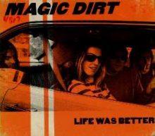 Magic Dirt Life Was Better
