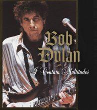 Bob Dylan I Contain Multitudes